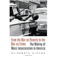 From the War on Poverty to the War on Crime by Hinton, Elizabeth, 9780674737235