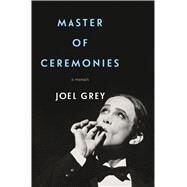 Master of Ceremonies A Memoir by Grey, Joel, 9781250057235