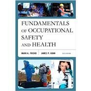 Fundamentals of Occupational Safety and Health by Friend, Mark A.; Kohn, James P., 9781598887235