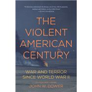 The Violent American Century by Dower, John W., 9781608467235