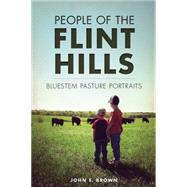 People of the Flint Hills: Bluestem Pasture Portraits by Brown, John E., 9781626197237