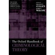 The Oxford Handbook of Criminological Theory by Cullen, Francis T.; Wilcox, Pamela, 9780199747238