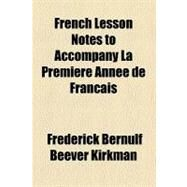 French Lesson Notes to Accompany La Premiere Annee De Francais by Kirkman, Frederick Bernulf Beever, 9780217937238