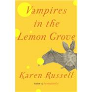 Vampires in the Lemon Grove by RUSSELL, KAREN, 9780307957238