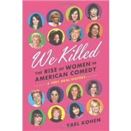 We Killed The Rise of Women in American Comedy by Kohen, Yael, 9780374287238