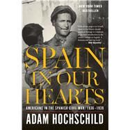 Spain in Our Hearts by Hochschild, Adam, 9780544947238