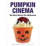 Pumpkin Cinema: The Best Movies for Halloween by Tolle, Nathaniel, 9780764347238