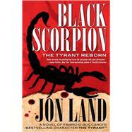 Black Scorpion The Tyrant Reborn by Land, Jon; Boccardi, Fabrizio, 9780765337238