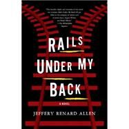 Rails Under My Back A Novel by Allen, Jeffery Renard, 9781555977238