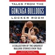 Tales from the Gonzaga Bulldogs Locker Room: A Collection of the Greatest Bulldog Stories Ever Told by Boling, Dave; Few, Mark, 9781613217238