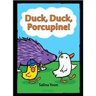 Duck, Duck, Porcupine! by Yoon, Salina, 9781619637238