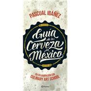 Guía de la cerveza en México / Guide to Mexican Beers by Ibáñez, Pascual; Culinary Art School (COL), 9786070727238