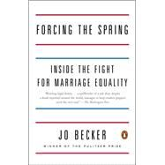 Forcing the Spring: Inside the Fight for Marriage Equality by Becker, Jo, 9780143127239