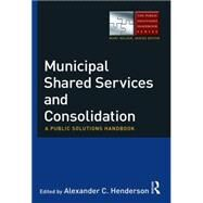 Municipal Shared Services and Consolidation by Henderson; Alexander, 9780765637239