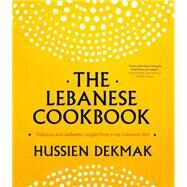 The Lebanese Cookbook Delicious and Authentic Recipes from a Top Lebanese Chef by Dekmak, Hussien, 9781909487239