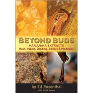 Beyond Buds Marijuana Extracts?Hash, Vaping, Dabbing, Edibles and Medicines by Rosenthal, Ed; Downs, David, 9781936807239