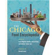 The Chicago Food Encyclopedia by Haddix, Carol; Kraig, Bruce, 9780252087240