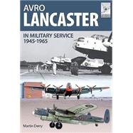 Avro Lancaster, 1945-1964: In British, Canadian and French Military Service by Robinson, Neil; Derry, Martin, 9781473827240