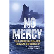 No Mercy: True Stories of Disaster, Survival and Brutality by Learmonth, Eleanor; Tabakoff, Jenny, 9781922147240