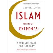 Islam Without Extremes by Akyol, Mustafa, 9780393347241