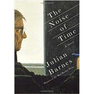 The Noise of Time by Barnes, Julian, 9781101947241