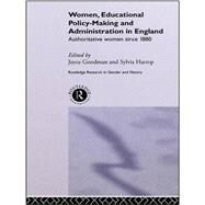 Women, Educational Policy-Making and Administration in England: Authoritative Women Since 1800 by Goodman,Joyce;Goodman,Joyce, 9781138987241