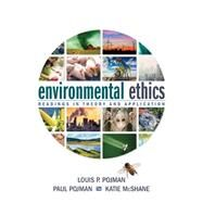 Environmental Ethics Readings in Theory and Application by Pojman, Louis P.; Pojman, Paul; McShane, Katie, 9781285197241