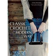Classic Crochet the Modern Way Over 35 Fresh Designs Using Traditional Techniques: Placemats, Potholders, Bags, Scarves, Mitts and More by Fevang, Tove, 9781570767241