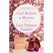 Girl Before a Mirror by Palmer, Liza, 9780062297242