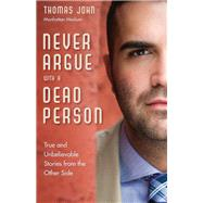 Never Argue With a Dead Person: True and Unbelievable Stories from the Other Side by John, Thomas, 9781571747242