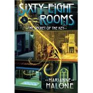 The Secret of the Key: A Sixty-Eight Rooms Adventure by MALONE, MARIANNE, 9780307977243