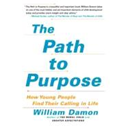 The Path to Purpose How Young People Find Their Calling in Life by Damon, William, 9781416537243