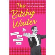 The Bitchy Waiter Tales, Tips & Trials from a Life in Food Service by Cardosa, Darron, 9781454917243