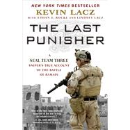 The Last Punisher A SEAL Team THREE Sniper's True Account of the Battle of Ramadi by Lacz, Kevin; Rocke, Ethan E.; Lacz, Lindsey, 9781501127243