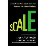 Scale Seven Proven Principles to Grow Your Business and Get Your Life Back by Hoffman, Jeff; Finkel, David, 9781591847243