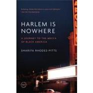 Harlem Is Nowhere by Rhodes-Pitts, Sharifa, 9780316017244