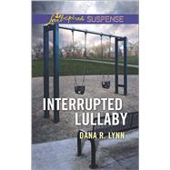 Interrupted Lullaby by Lynn, Dana R., 9780373447244