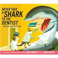 Never Take a Shark to the Dentist (and Other Things Not to Do) by Barrett, Judi; Nickle, John, 9781416907244