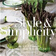 Style & Simplicity An A to Z Guide to Living a More Beautiful Life by Kennedy Watson, Ted, 9781454907244