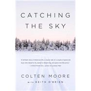 Catching the Sky by Moore, Colten; O'Brien, Keith, 9781501117244