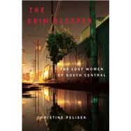 The Grim Sleeper The Lost Women of South Central by Pelisek, Christine, 9781619027244