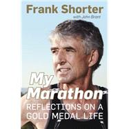 My Marathon Reflections on a Gold Medal Life by Shorter, Frank, 9781623367244