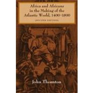 Africa and Africans in the Making of the Atlantic World, 1400-1800 by John Thornton, 9780521627245