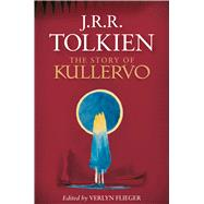 The Story of Kullervo by Tolkien, J. R. R.; Flieger, Verlyn, 9780544947245