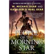 People of the Morning Star A Novel of North America's Forgotten Past by Gear, Kathleen O'Neal; Gear, W. Michael, 9780765337245