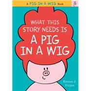What This Story Needs Is a Pig in a Wig by Virjan, Emma J., 9780062327246