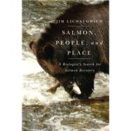 Salmon, People, and Place by Lichatowich, Jim, 9780870717246