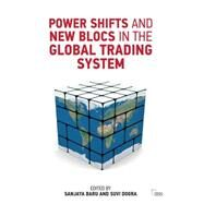 Power Shifts and New Blocs in the Global Trading System by Baru,Sanjaya, 9781138927247