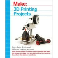 3d Printing Projects by Drumm, Brook; Kelly, James Floyd; Winscot, Rick; Park, John Edgar; Baichtal, John, 9781457187247