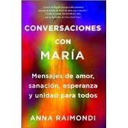 Conversaciones con María (Conversations with Mary Spanish edition) by Raimondi, Anna, 9781501187247